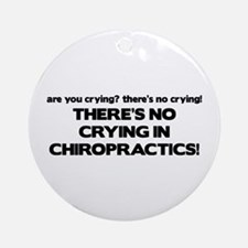 There's No Crying in Chiropractics Ornament (Round
