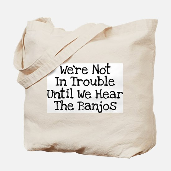 We're Not In Trouble Until We Tote Bag