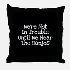Were Not In Trouble Until We Throw Pillow