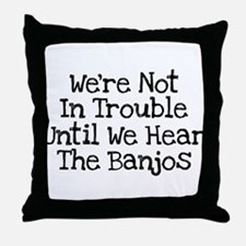 We're Not In Trouble Until We Throw Pillow