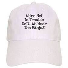 We're Not In Trouble Until We Baseball Cap