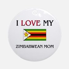 I Love My Zimbabwean Mom Ornament (Round)