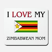 I Love My Zimbabwean Mom Mousepad