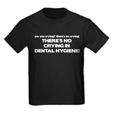 There's No Crying Dental Hygiene T