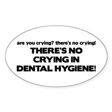 There's No Crying Dental Hygiene Oval Decal