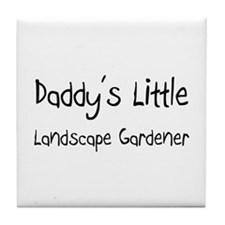 Daddy's Little Landscape Gardener Tile Coaster