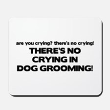 There's No Crying Dog Grooming Mousepad