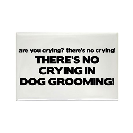 There's No Crying Dog Grooming Rectangle Magnet