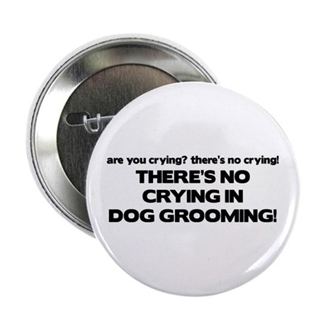 "There's No Crying Dog Grooming 2.25"" Button"