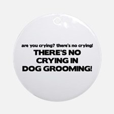 There's No Crying Dog Grooming Ornament (Round)