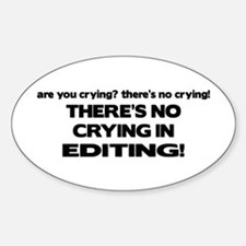 There's No Crying Editing Oval Decal