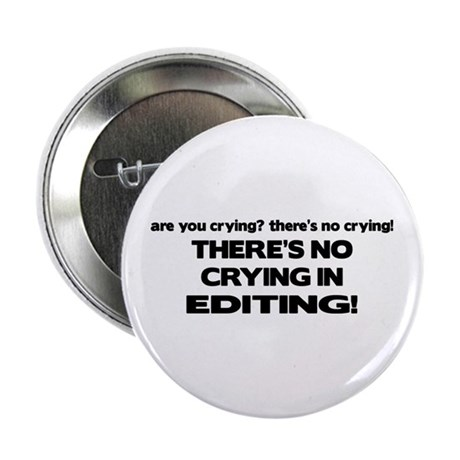 """There's No Crying Editing 2.25"""" Button"""