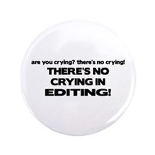 "There's No Crying Editing 3.5"" Button"