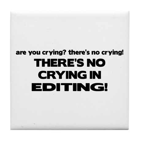There's No Crying Editing Tile Coaster