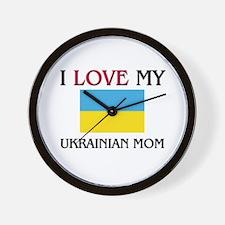 I Love My Ukrainian Mom Wall Clock