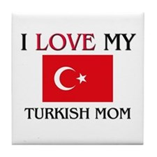 I Love My Turkish Mom Tile Coaster