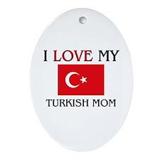 I Love My Turkish Mom Oval Ornament