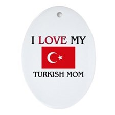 I Love My Turkish Mom Oval Ornament