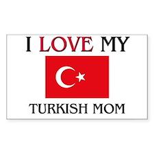 I Love My Turkish Mom Rectangle Decal