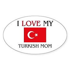 I Love My Turkish Mom Oval Decal