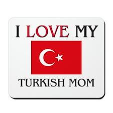 I Love My Turkish Mom Mousepad