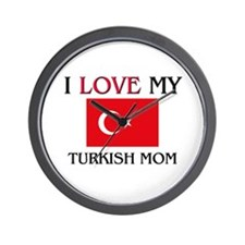 I Love My Turkish Mom Wall Clock