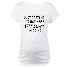 Pretend I am not here Shirt