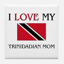 I Love My Trinidadian Mom Tile Coaster