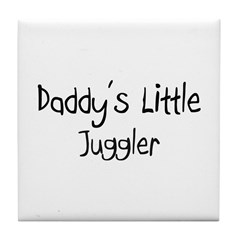 Daddy's Little Juggler Tile Coaster