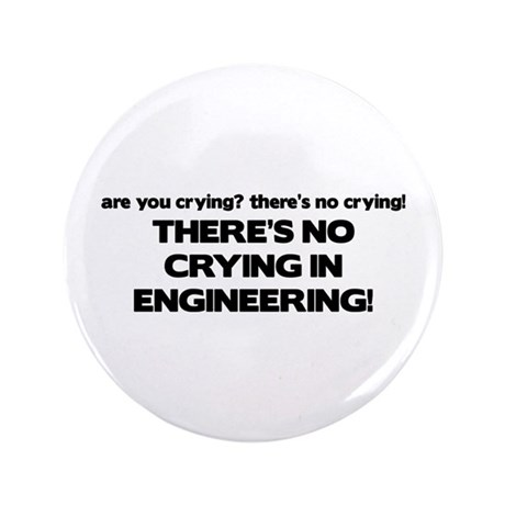 """There's No Crying Engineering 3.5"""" Button"""