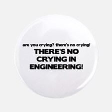 "There's No Crying Engineering 3.5"" Button"