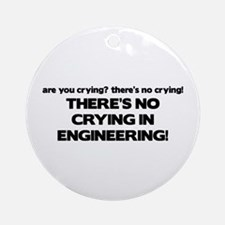 There's No Crying Engineering Ornament (Round)