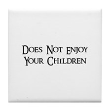Does Not Enjoy Your Children Tile Coaster