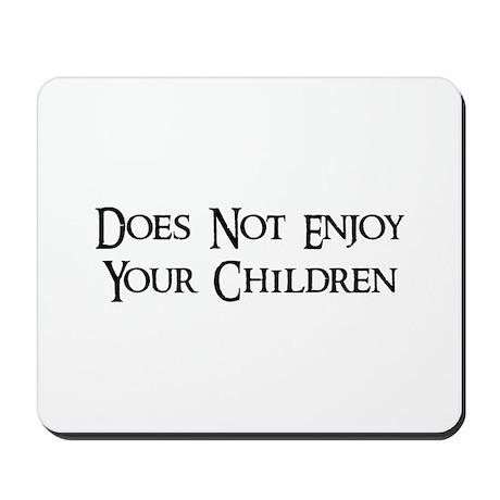 Does Not Enjoy Your Children Mousepad
