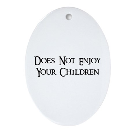 Does Not Enjoy Your Children Oval Ornament