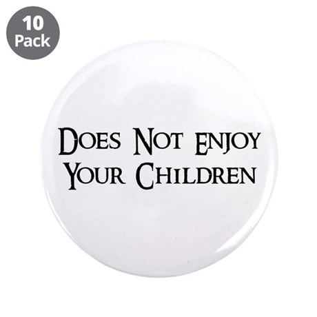 "Does Not Enjoy Your Children 3.5"" Button (10 pack)"