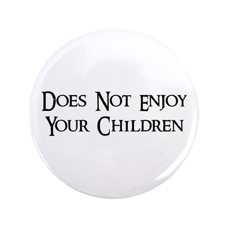 "Does Not Enjoy Your Children 3.5"" Button"