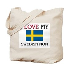 I Love My Swedish Mom Tote Bag