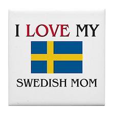 I Love My Swedish Mom Tile Coaster