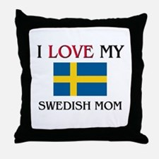 I Love My Swedish Mom Throw Pillow