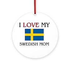 I Love My Swedish Mom Ornament (Round)