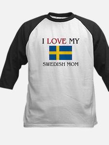 I Love My Swedish Mom Kids Baseball Jersey