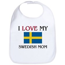 I Love My Swedish Mom Bib