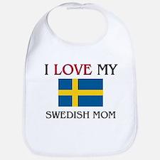 I Love My Swedish Mom Bib