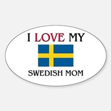 I Love My Swedish Mom Oval Decal