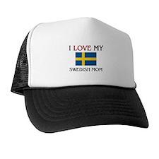 I Love My Swedish Mom Trucker Hat