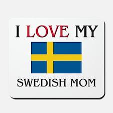 I Love My Swedish Mom Mousepad