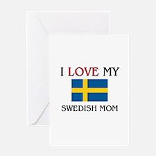 I Love My Swedish Mom Greeting Card