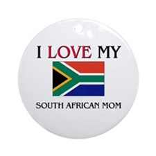 I Love My South African Mom Ornament (Round)