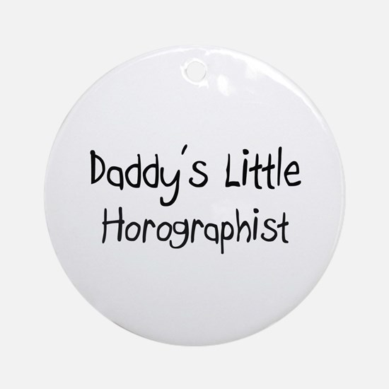 Daddy's Little Horographist Ornament (Round)